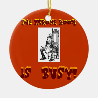'The THRONE ROOM Is Busy-Ornament' Round Ceramic Decoration