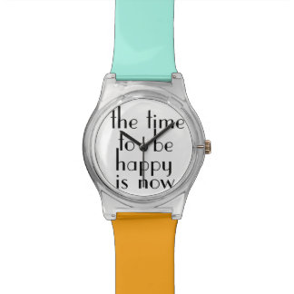 The Time to be Happy is Now - Stylish Wrist Watch