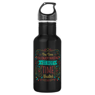 The Time You Enjoy Wasting ID472 532 Ml Water Bottle