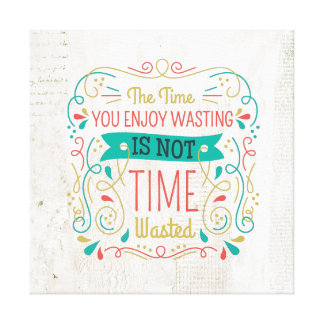 The Time You Enjoy Wasting ID472 Canvas Print