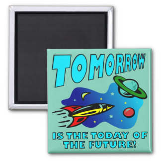The Today Of The Future Funny Fridge Magnet