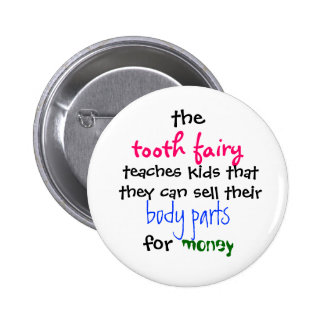 the, tooth fairy, teaches kids thatthey can sel... 6 cm round badge