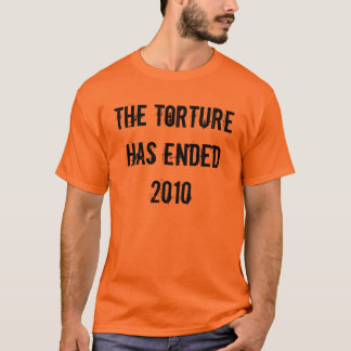 The TORTURE Has Ended 2010 T-Shirt