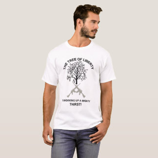 The Tree Of Liberty is THIRSTY! T-Shirt
