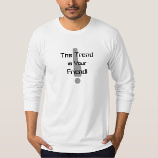The Trend Is Your Friend! T-Shirt