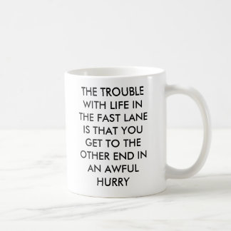 THE TROUBLE WITH LIFE IN THE FAST LANE IS THAT ... COFFEE MUG