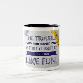 The Trouble With Trouble Two-Tone Coffee Mug