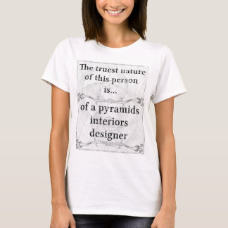 The truest nature... pyramids interiors designer T-Shirt