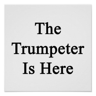 The Trumpeter Is Here Print