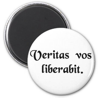 The truth will set you free. 6 cm round magnet