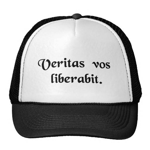 The truth will set you free. hats