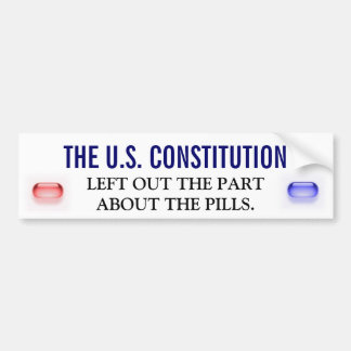 THE U.S. CONSTITUTION LEFT OUT THE PILLS BUMPER STICKER