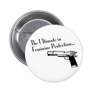 The Ultimate in Feminine Protection 6 Cm Round Badge