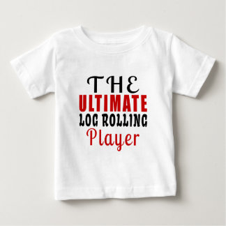 THE ULTIMATE LOG ROLLING FIGHTER BABY T-Shirt