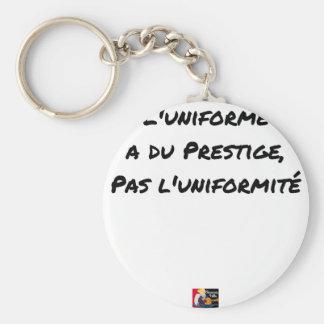 THE UNIFORM WITH PRESTIGE, NOT UNIFORMITY KEY RING
