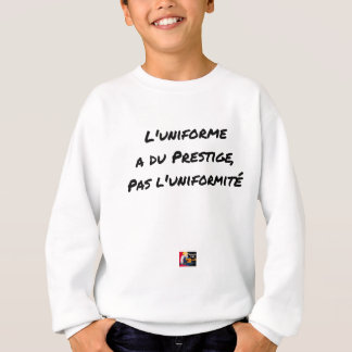 THE UNIFORM WITH PRESTIGE, NOT UNIFORMITY SWEATSHIRT