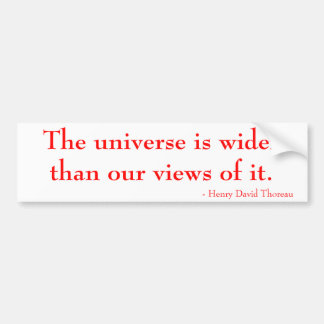 The universe is wider than our views of it. bumper sticker