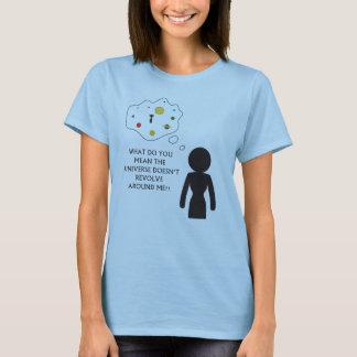 The Universe Revolves around me! T-Shirt