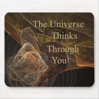 The Universe Thinks Through You Mouse Pad