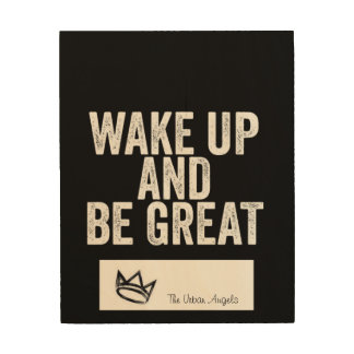 The Urban Angels Wake up and be Great Wall Plaque Wood Prints