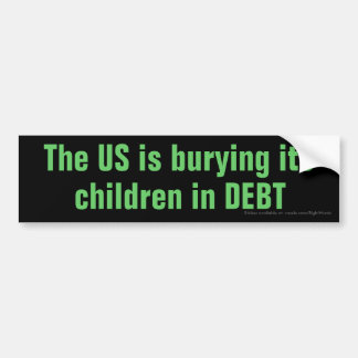 The US is burying its children in DEBT Bumper Sticker