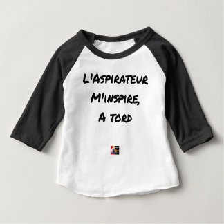 The VACUUM CLEANER INSPIRES to Me Wrongly - Word Baby T-Shirt