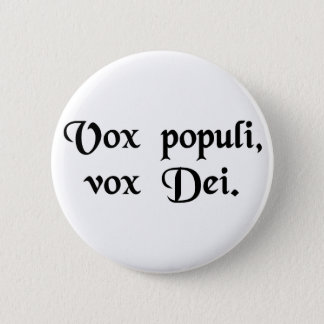 The voice of the people is the voice of God. 6 Cm Round Badge