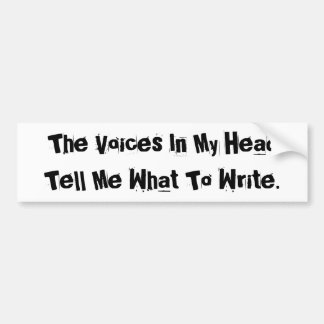 The Voices In My Head Tell Me What To Write. Bumper Sticker