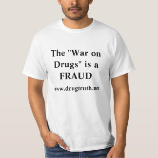 "The ""War on Drugs"" is a FRAUD, www.drugtruth.net T-Shirt"