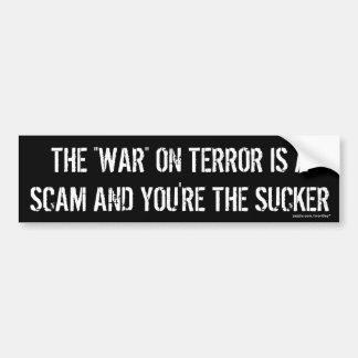 """The """"WAR"""" on terror is a scam and your the sucker Bumper Stickers"""