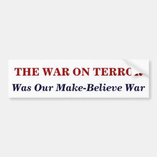 THE WAR ON TERROR, Our  Make-Belie... Bumper Sticker