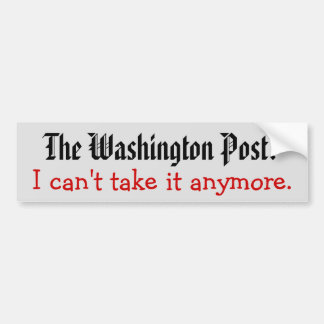 The Washington Post? I can't take it anymore. Car Bumper Sticker
