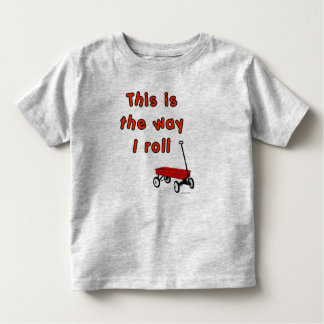 The way I roll Toddler T-Shirt