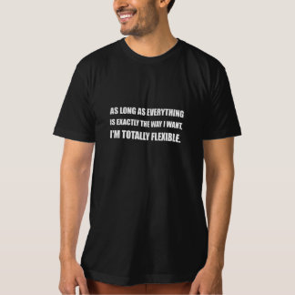 The Way I Want Totally Flexible T-Shirt