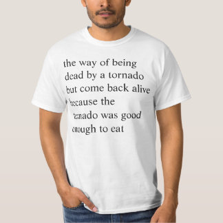 the way of being dead by a tornado but come back a T-Shirt