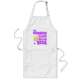 The Wedding Is Here Buy Me A Beer Aprons