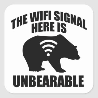 The Wifi Signal Here Is Unbearable Square Sticker