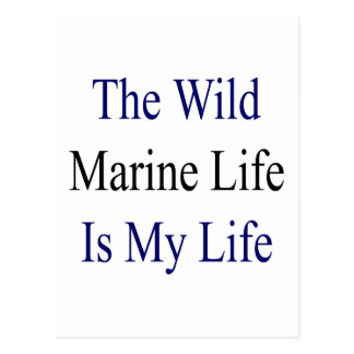 The Wild Marine Life Is My Life Postcard