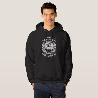 The Wilderness is Calling and I Must Go Hoodie