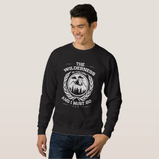 The Wilderness is Calling and I Must Go Sweatshirt