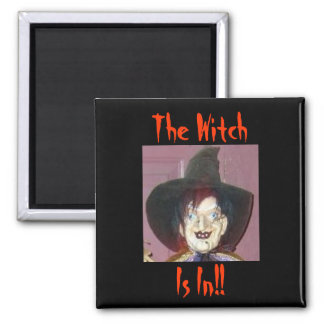 The Witch, Is In!! Fridge Magnet
