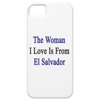 The Woman I Love Is From El Salvador iPhone 5 Cases