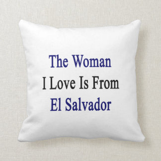 The Woman I Love Is From El Salvador Throw Pillows