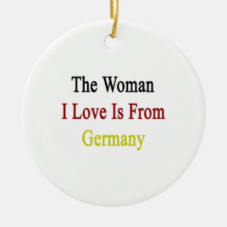 The Woman I Love Is From Germany Christmas Tree Ornament