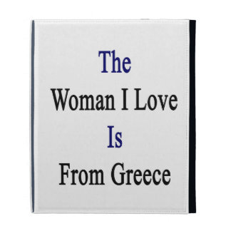 The Woman I Love Is From Greece iPad Folio Covers