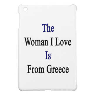 The Woman I Love Is From Greece iPad Mini Cases