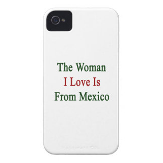 The Woman I Love Is From Mexico Case-Mate iPhone 4 Cases