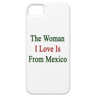 The Woman I Love Is From Mexico iPhone 5 Cover