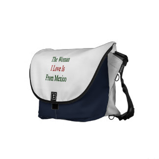The Woman I Love Is From Mexico Messenger Bag