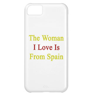 The Woman I Love Is From Spain iPhone 5C Cases